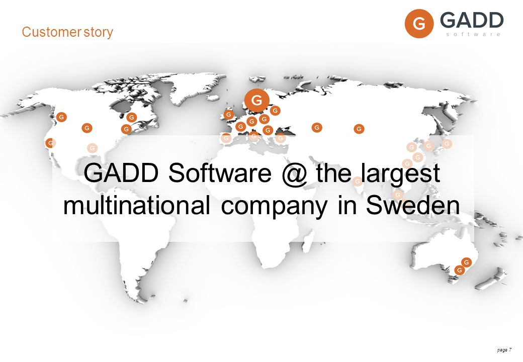page 7 Customer story GADD Software @ the largest multinational company in Sweden