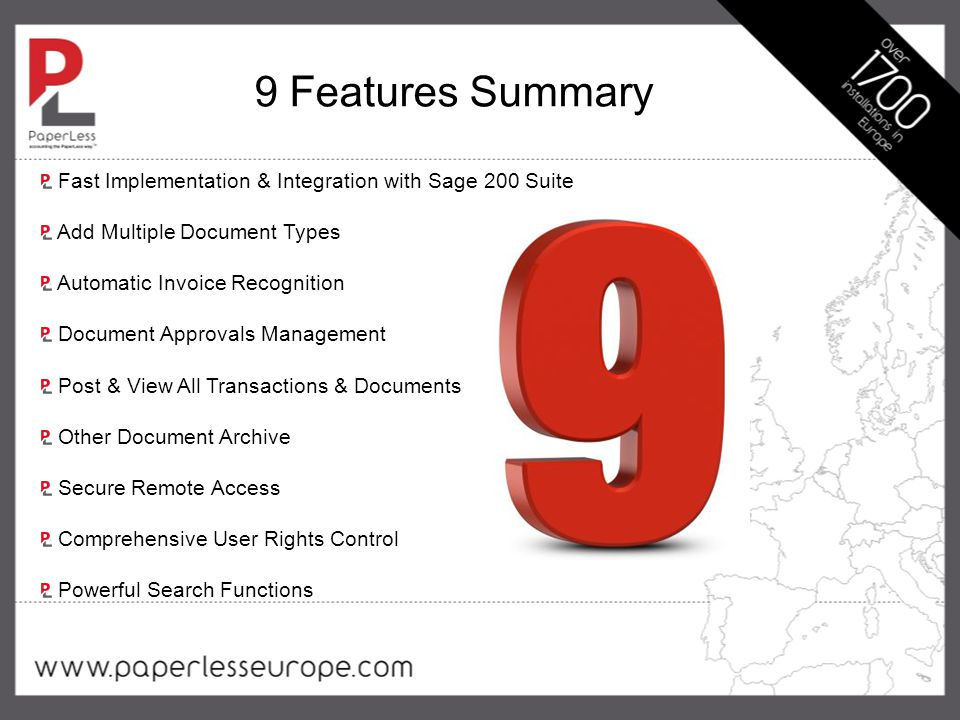 9 Features Summary Fast Implementation & Integration with Sage 200 Suite Add Multiple Document Types Automatic Invoice Recognition Document Approvals Management Post & View All Transactions & Documents Other Document Archive Secure Remote Access Comprehensive User Rights Control Powerful Search Functions