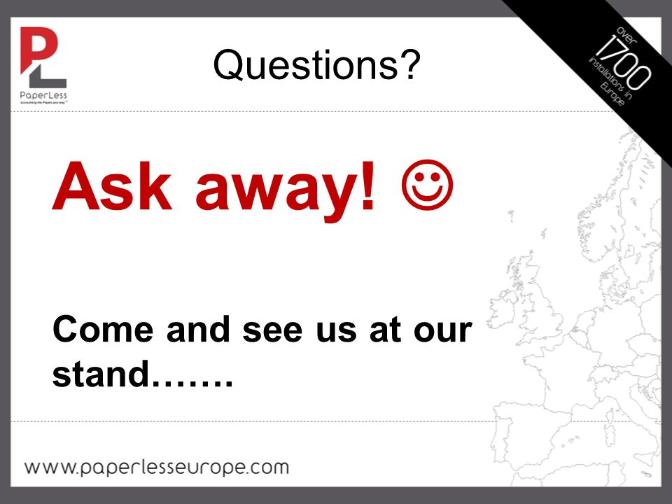 Questions Ask away! Come and see us at our stand…….