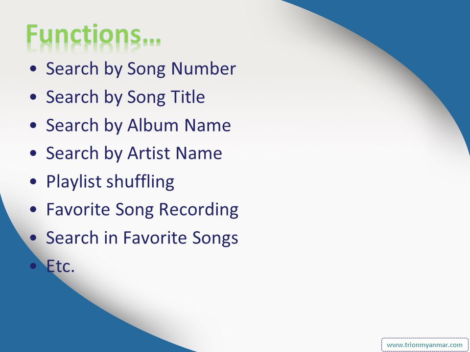 Search by Song Number Search by Song Title Search by Album Name Search by Artist Name Playlist shuffling Favorite Song Recording Search in Favorite Songs Etc.