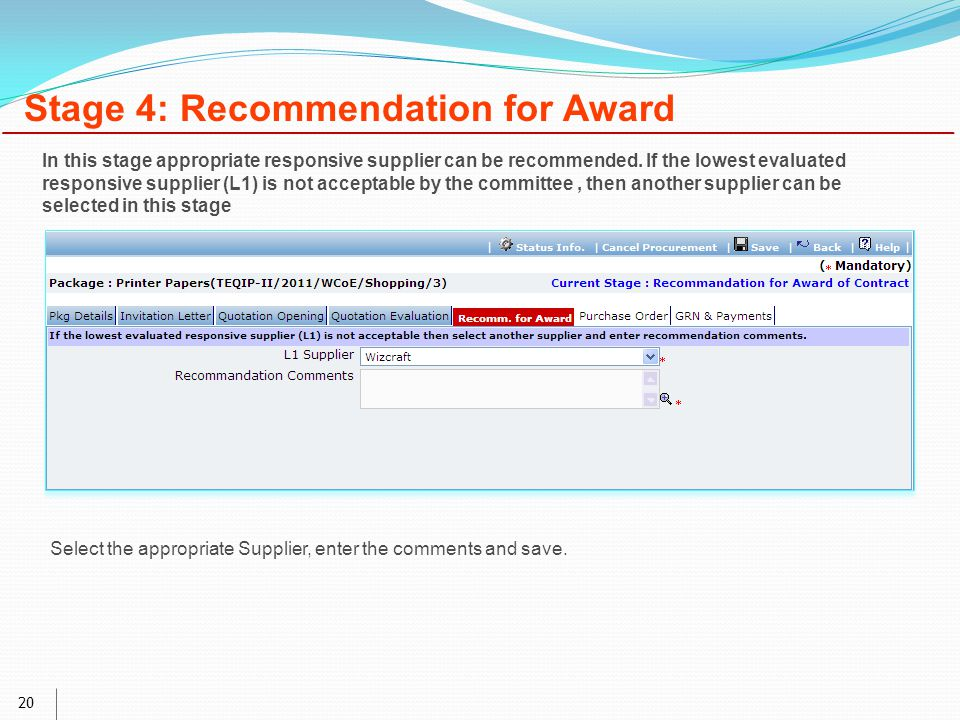 20 Stage 4: Recommendation for Award Select the appropriate Supplier, enter the comments and save.