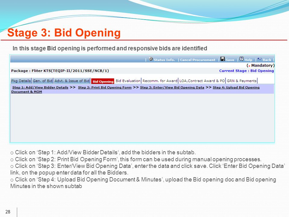 28 Stage 3: Bid Opening o Click on 'Step 1: Add/View Bidder Details', add the bidders in the subtab.
