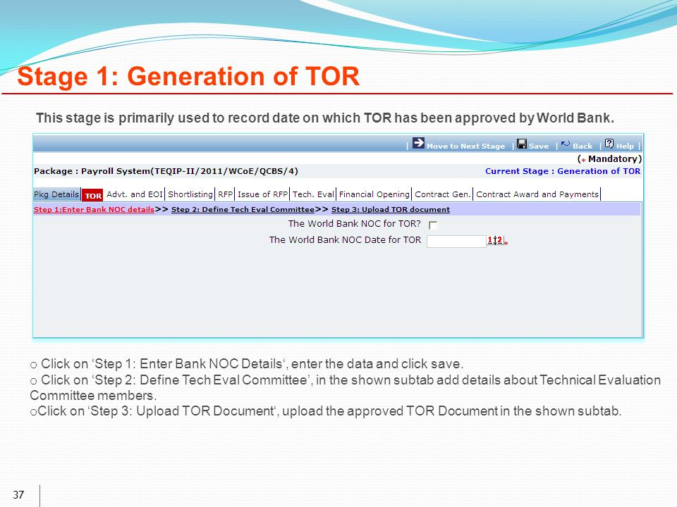 37 Stage 1: Generation of TOR o Click on 'Step 1: Enter Bank NOC Details', enter the data and click save.