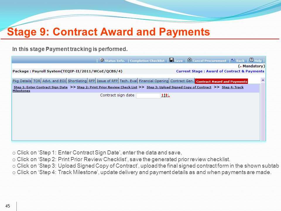 45 Stage 9: Contract Award and Payments o Click on 'Step 1: Enter Contract Sign Date', enter the data and save, o Click on 'Step 2: Print Prior Review Checklist', save the generated prior review checklist.