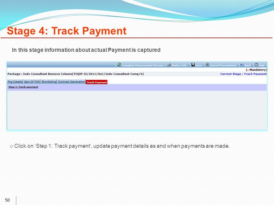 50 Stage 4: Track Payment o Click on 'Step 1: Track payment', update payment details as and when payments are made.