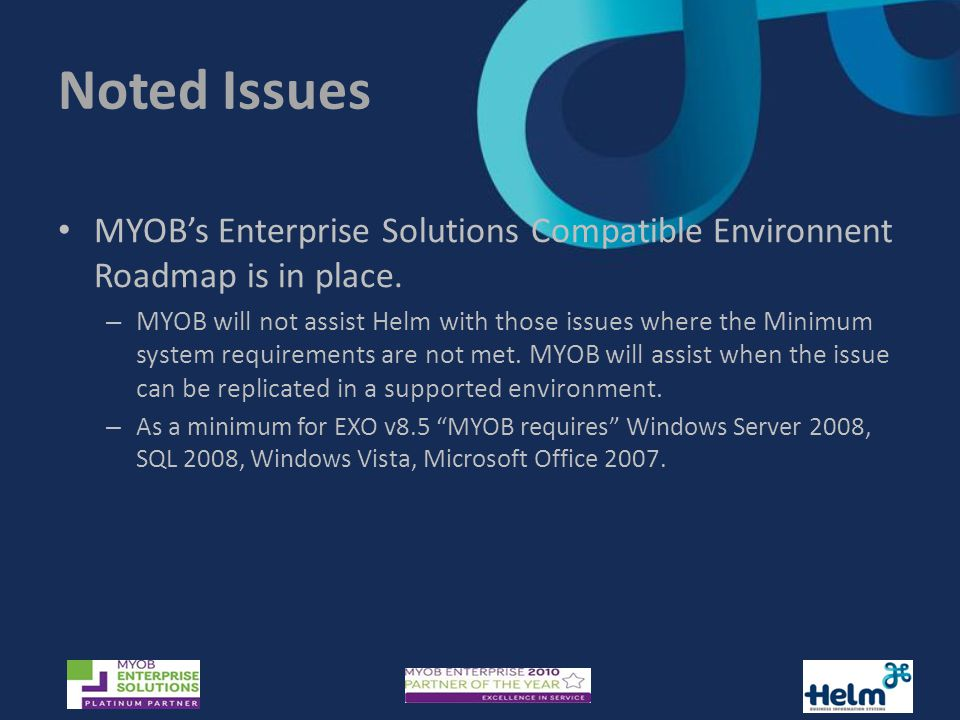 Noted Issues MYOB's Enterprise Solutions Compatible Environnent Roadmap is in place.
