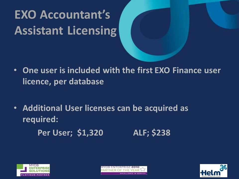 EXO Accountant's Assistant Licensing One user is included with the first EXO Finance user licence, per database Additional User licenses can be acquired as required: Per User; $1,320ALF; $238
