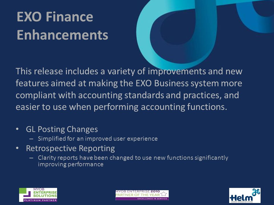 EXO Finance Enhancements This release includes a variety of improvements and new features aimed at making the EXO Business system more compliant with accounting standards and practices, and easier to use when performing accounting functions.