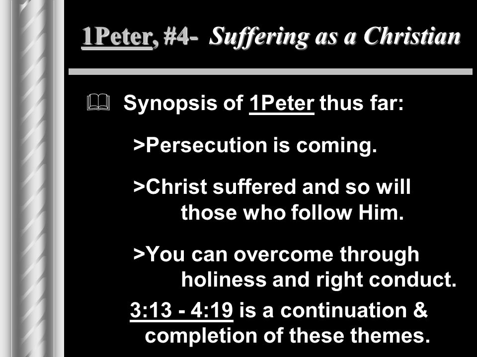 1Peter, #4- Suffering as a Christian  Synopsis of 1Peter thus far: >Persecution is coming.