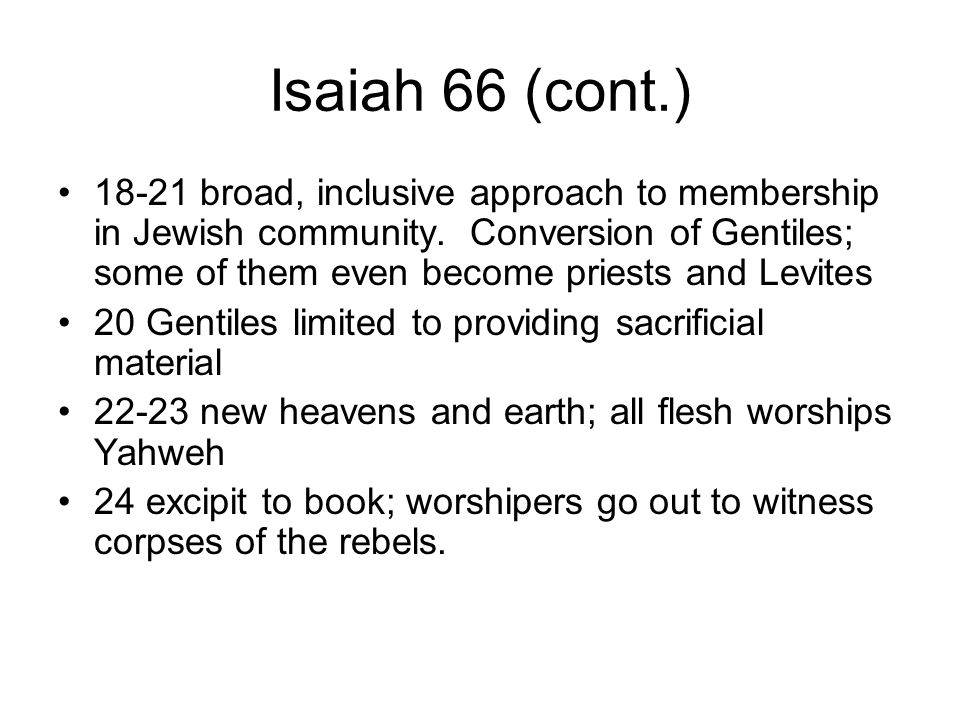 Isaiah 66 (cont.) 18-21 broad, inclusive approach to membership in Jewish community.