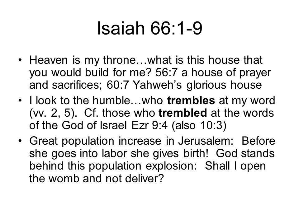 Isaiah 66:1-9 Heaven is my throne…what is this house that you would build for me.