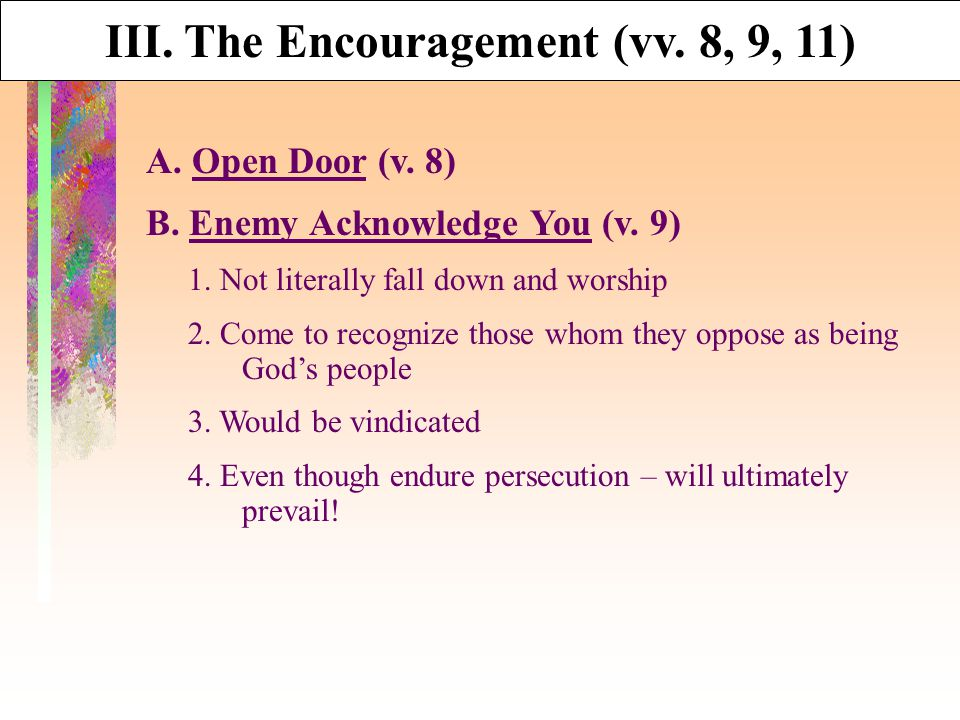III. The Encouragement (vv. 8, 9, 11) A. Open Door (v.