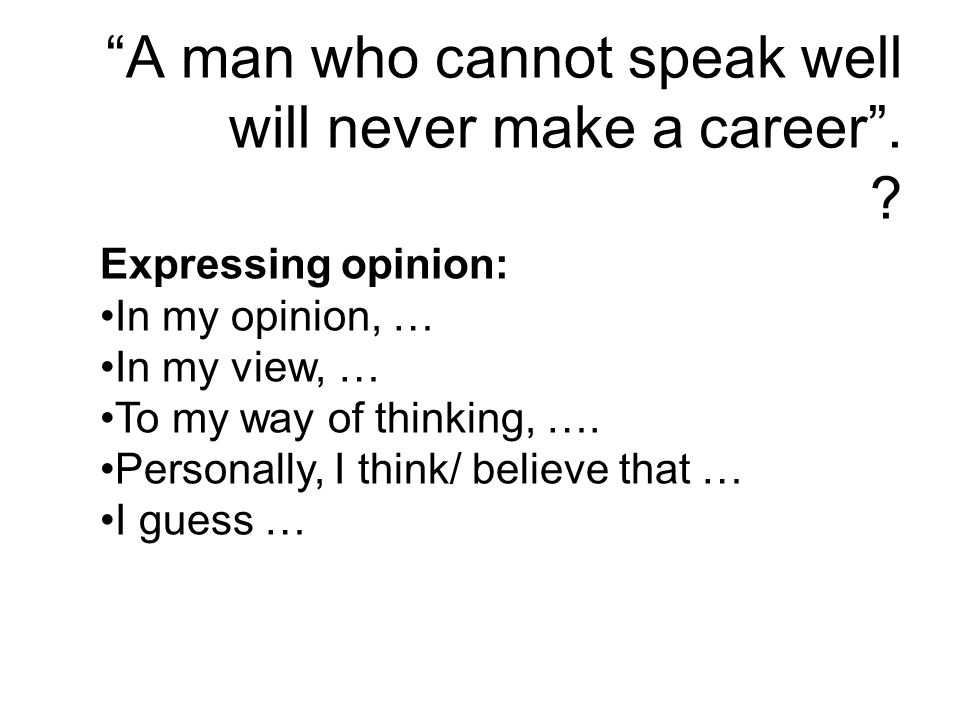 A man who cannot speak well will never make a career .