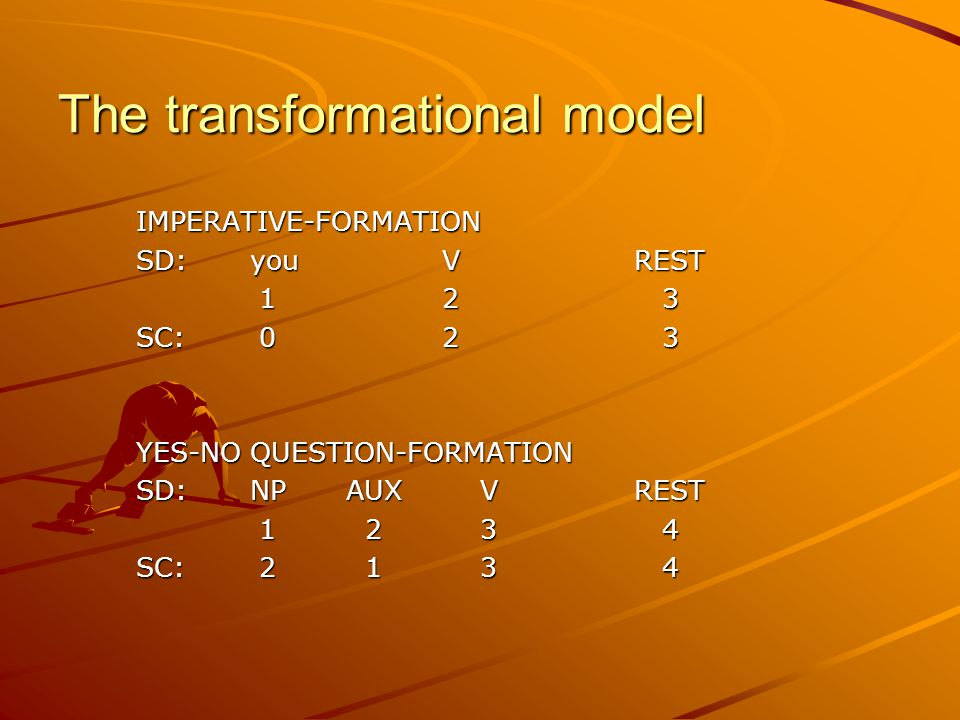 The transformational model IMPERATIVE-FORMATION SD:you VREST 12 3 12 3 SC: 02 3 YES-NO QUESTION-FORMATION SD:NP AUX VREST 1 2 3 4 1 2 3 4 SC: 2 1 3 4