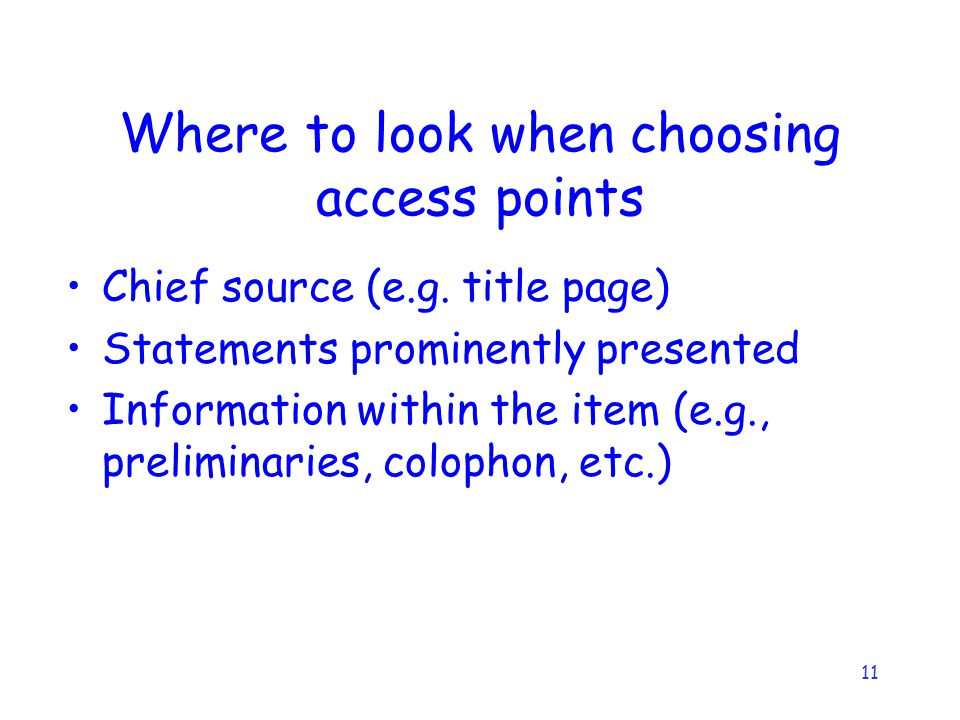 11 Where to look when choosing access points Chief source (e.g.