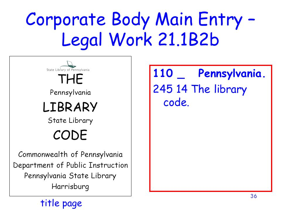 36 Corporate Body Main Entry – Legal Work 21.1B2b 110 _ Pennsylvania.