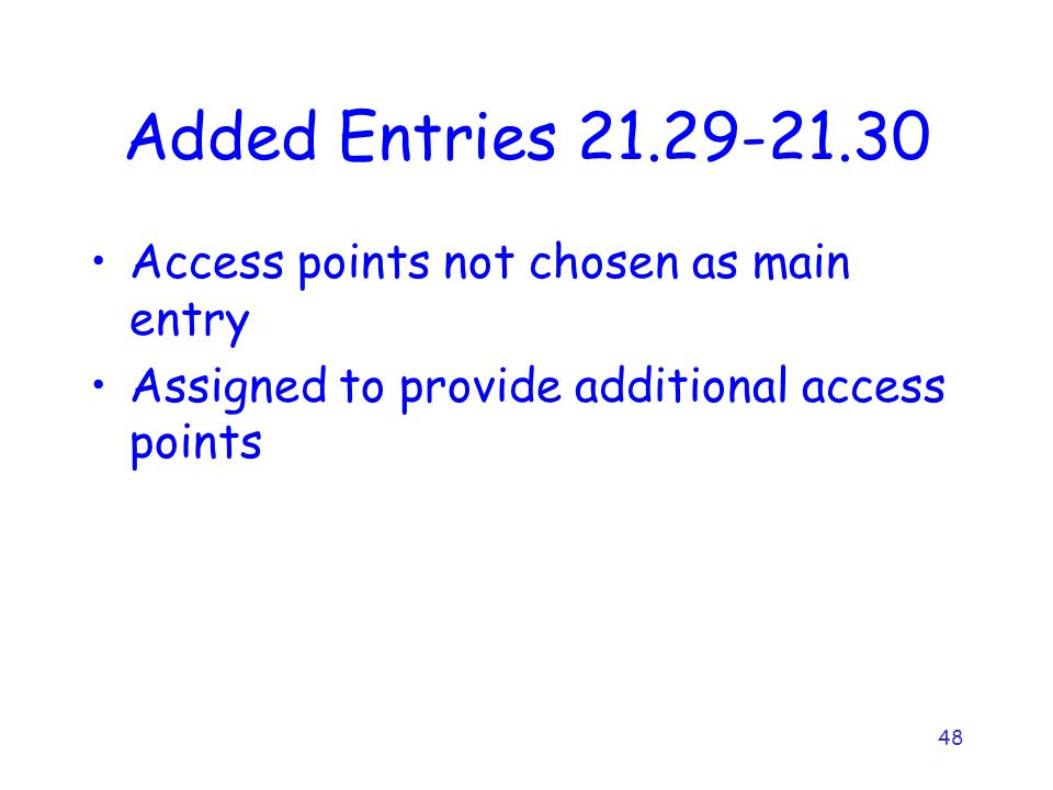 48 Added Entries Access points not chosen as main entry Assigned to provide additional access points