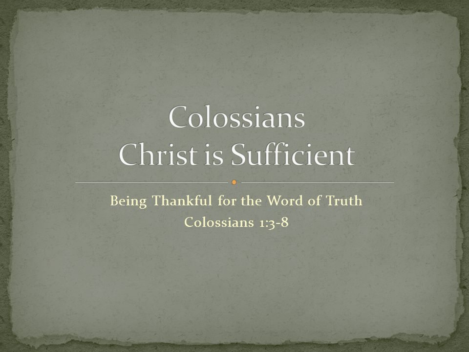 Being Thankful for the Word of Truth Colossians 1:3-8