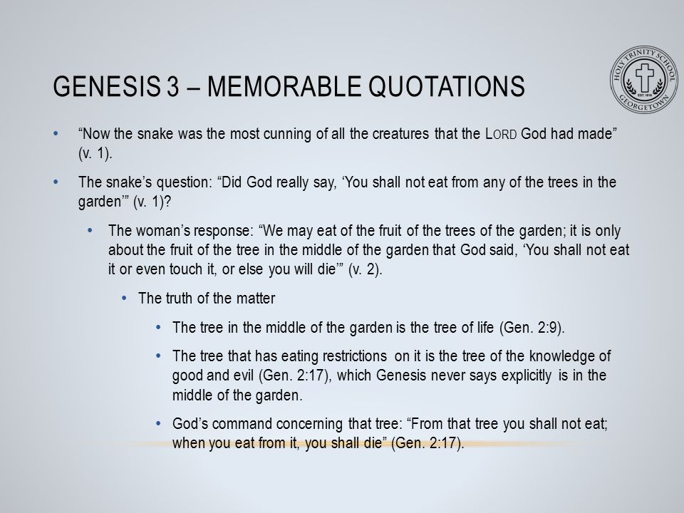 GENESIS 3 – MEMORABLE QUOTATIONS Now the snake was the most cunning of all the creatures that the L ORD God had made (v.
