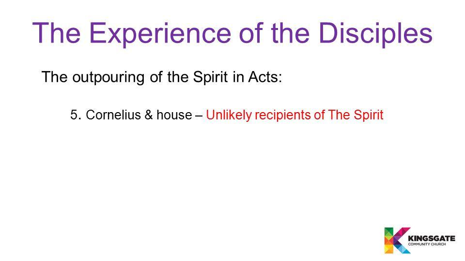 The Experience of the Disciples The outpouring of the Spirit in Acts: 5.