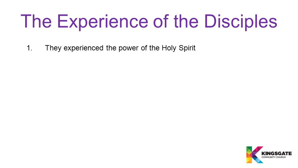 The Experience of the Disciples 1.They experienced the power of the Holy Spirit