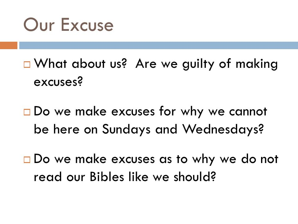 Our Excuse  What about us. Are we guilty of making excuses.