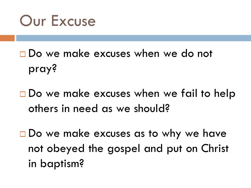 Our Excuse  Do we make excuses when we do not pray.