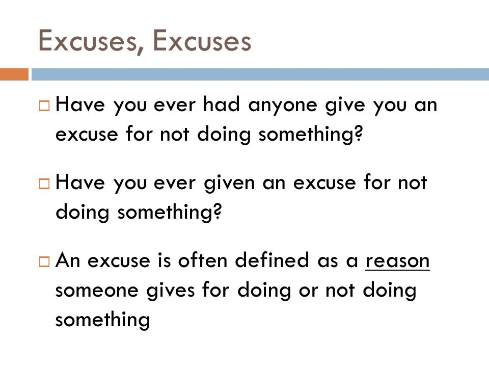 Excuses, Excuses  Have you ever had anyone give you an excuse for not doing something.