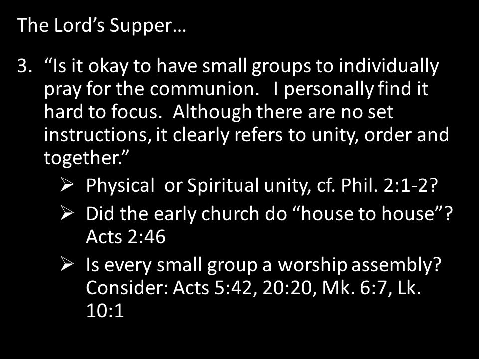 The Lord's Supper… 3. Is it okay to have small groups to individually pray for the communion.