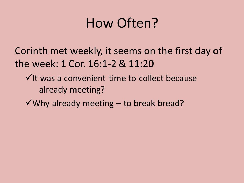 How Often. Corinth met weekly, it seems on the first day of the week: 1 Cor.