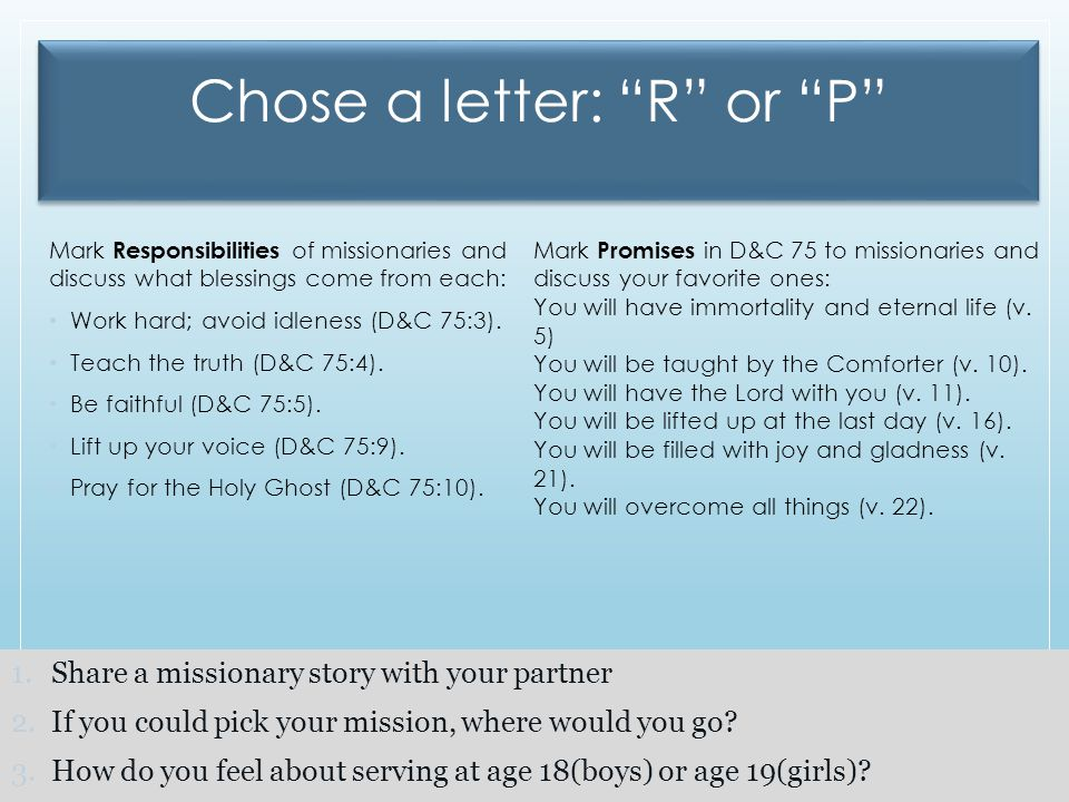 Chose a letter: R or P Mark Responsibilities of missionaries and discuss what blessings come from each: Work hard; avoid idleness (D&C 75:3).