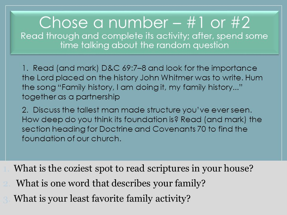 Chose a number – #1 or #2 Read through and complete its activity; after, spend some time talking about the random question 1.