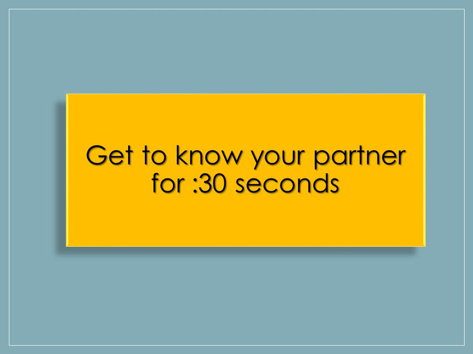 Get to know your partner for :30 seconds