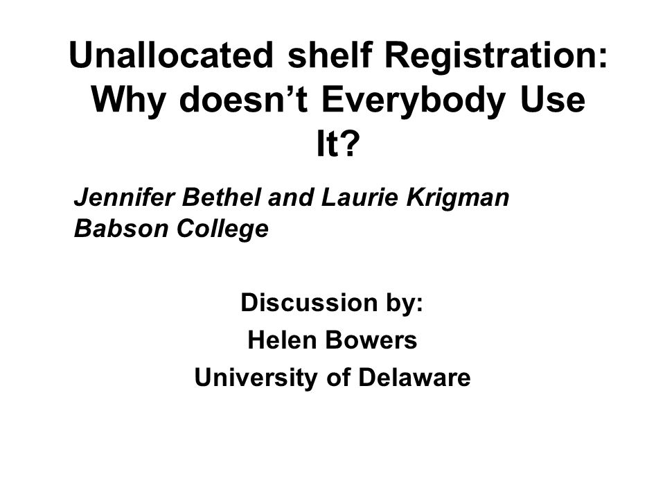 Unallocated shelf Registration: Why doesn't Everybody Use It.