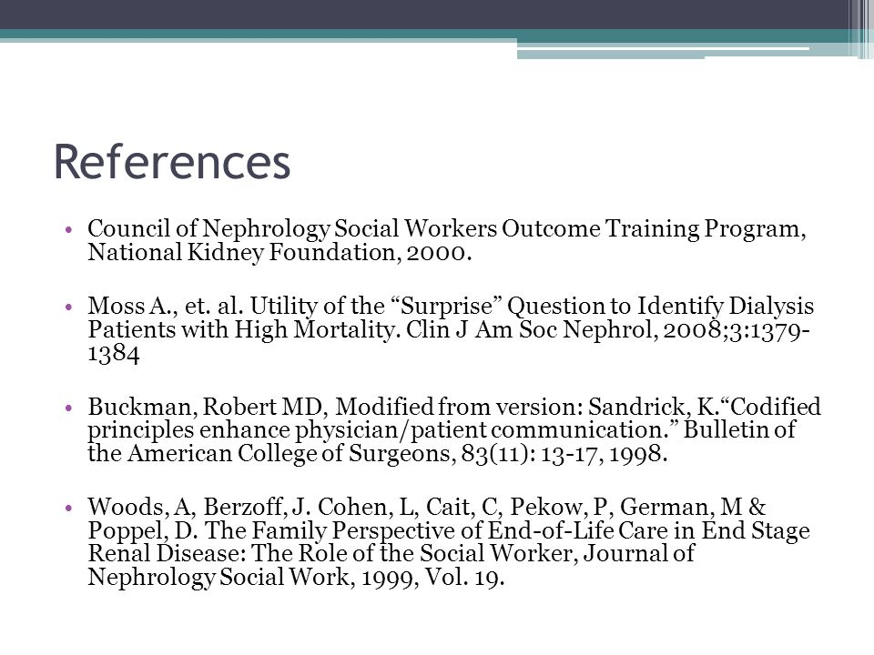 References Council of Nephrology Social Workers Outcome Training Program, National Kidney Foundation, 2000.
