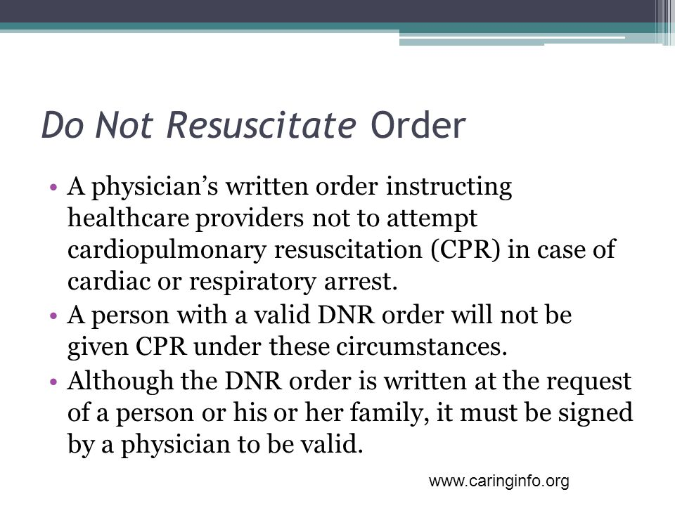 Do Not Resuscitate Order A physician's written order instructing healthcare providers not to attempt cardiopulmonary resuscitation (CPR) in case of cardiac or respiratory arrest.