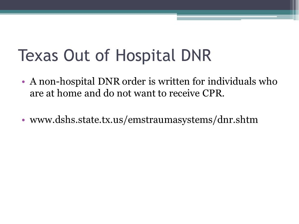Texas Out of Hospital DNR A non-hospital DNR order is written for individuals who are at home and do not want to receive CPR.