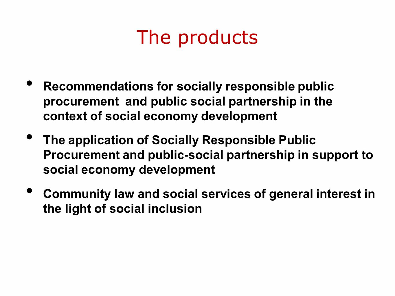 The products Recommendations for socially responsible public procurement and public social partnership in the context of social economy development The application of Socially Responsible Public Procurement and public-social partnership in support to social economy development Community law and social services of general interest in the light of social inclusion