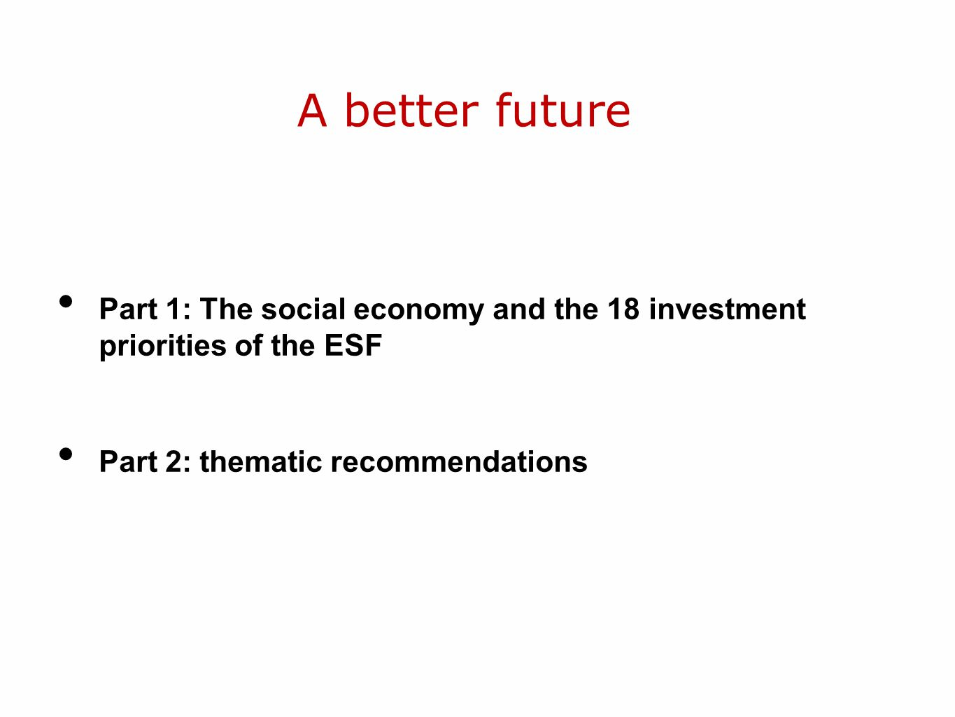 A better future Part 1: The social economy and the 18 investment priorities of the ESF Part 2: thematic recommendations