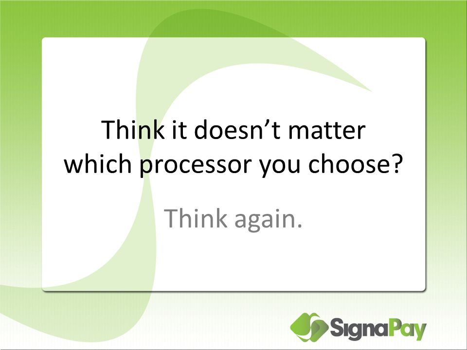 Think it doesn't matter which processor you choose Think again.