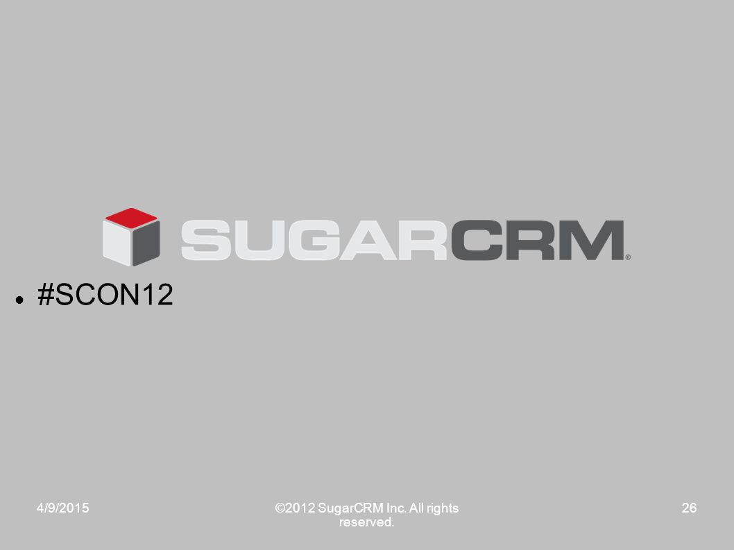 4/9/2015©2012 SugarCRM Inc. All rights reserved. 26 #SCON12