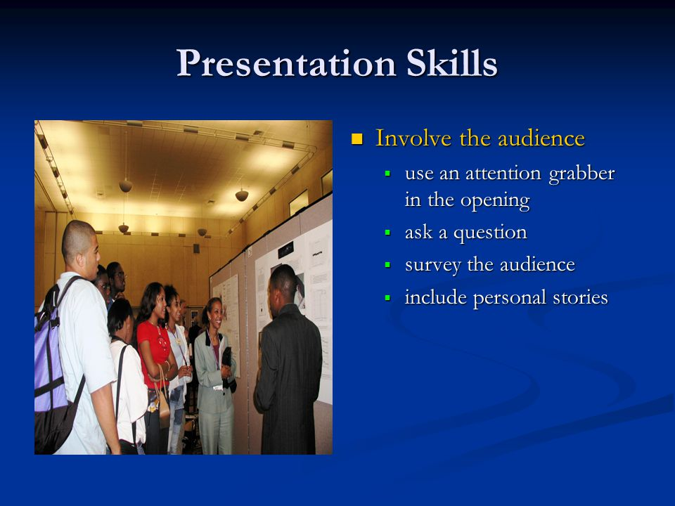 Presentation Skills Involve the audience  use an attention grabber in the opening  ask a question  survey the audience  include personal stories