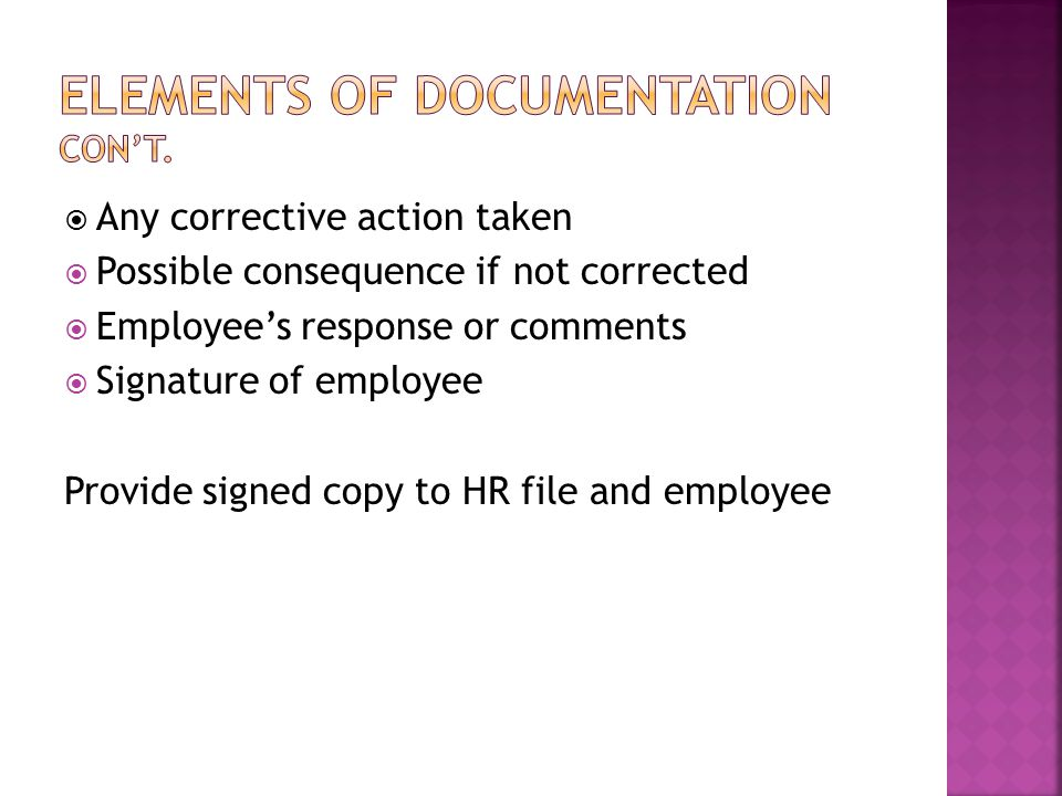  Any corrective action taken  Possible consequence if not corrected  Employee's response or comments  Signature of employee Provide signed copy to HR file and employee