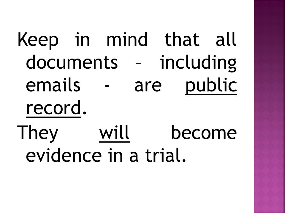 Keep in mind that all documents – including emails - are public record.