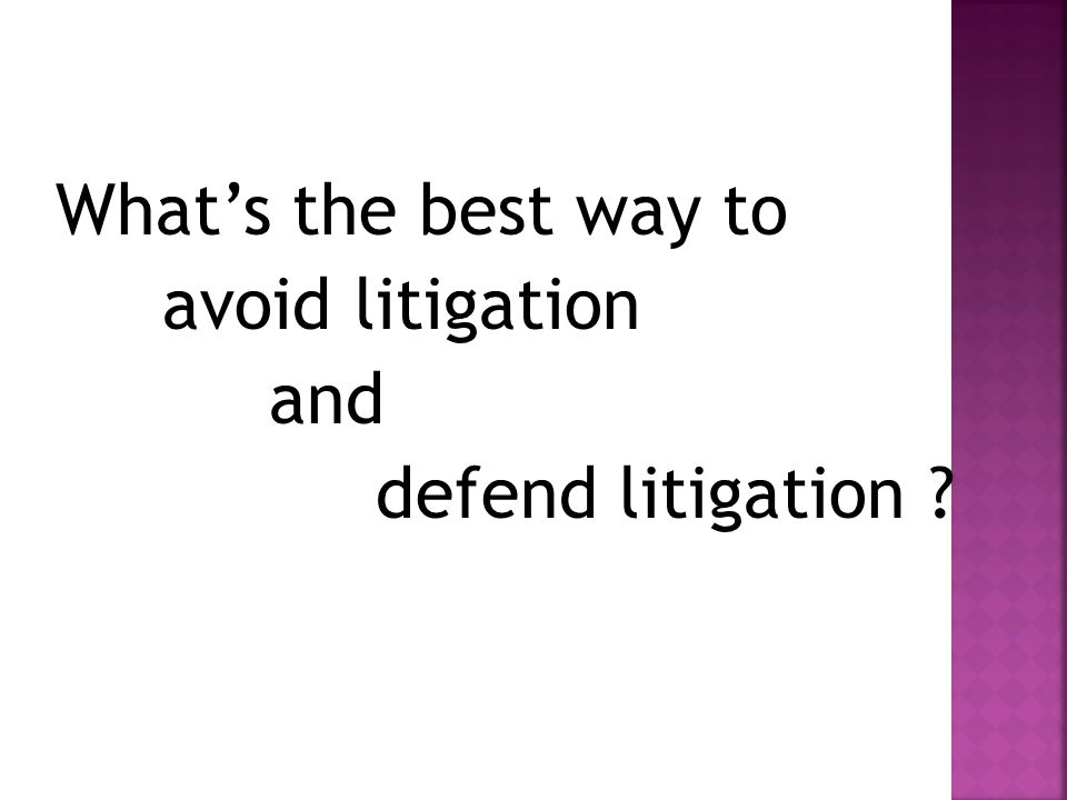 What's the best way to avoid litigation and defend litigation