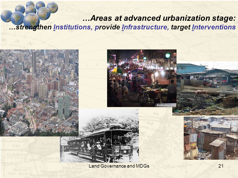 21 …Areas at advanced urbanization stage: …strengthen Institutions, provide Infrastructure, target Interventions Land Governance and MDGs
