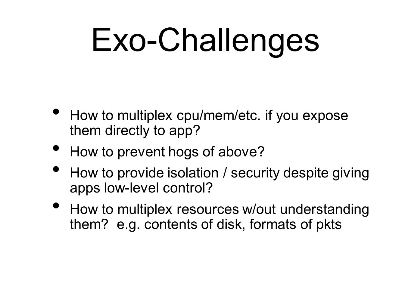 Exo-Challenges How to multiplex cpu/mem/etc. if you expose them directly to app.