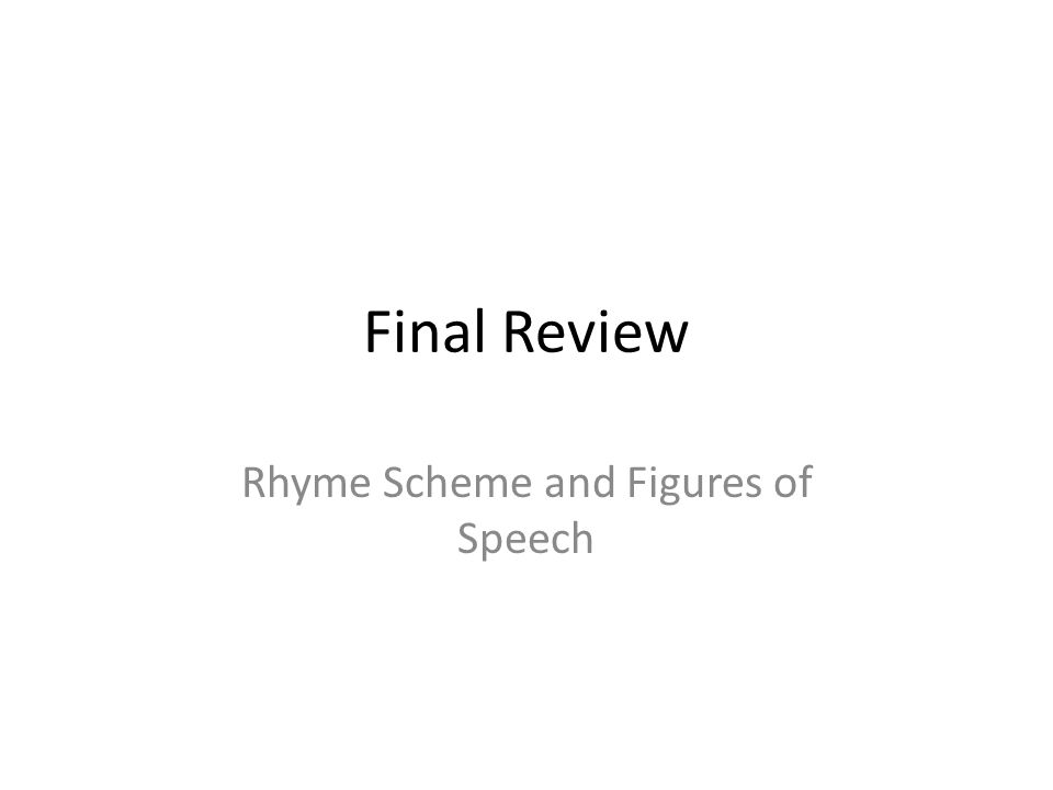 Final Review Rhyme Scheme and Figures of Speech