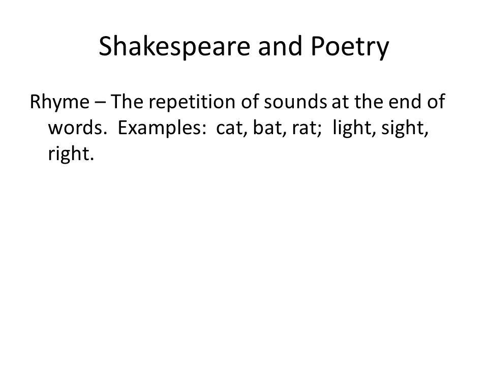 Shakespeare and Poetry Rhyme – The repetition of sounds at the end of words.