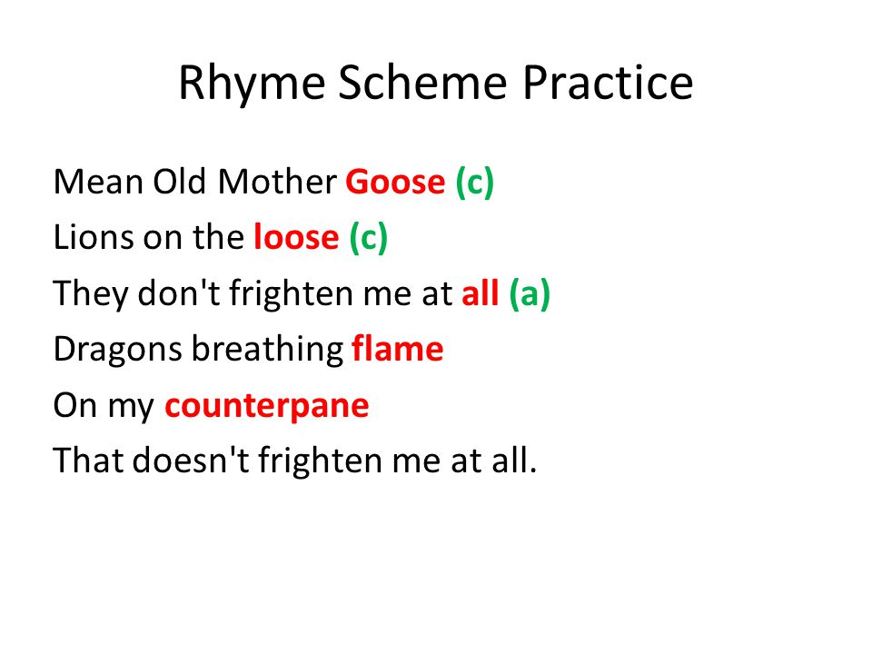 Rhyme Scheme Practice Mean Old Mother Goose (c) Lions on the loose (c) They don t frighten me at all (a) Dragons breathing flame On my counterpane That doesn t frighten me at all.